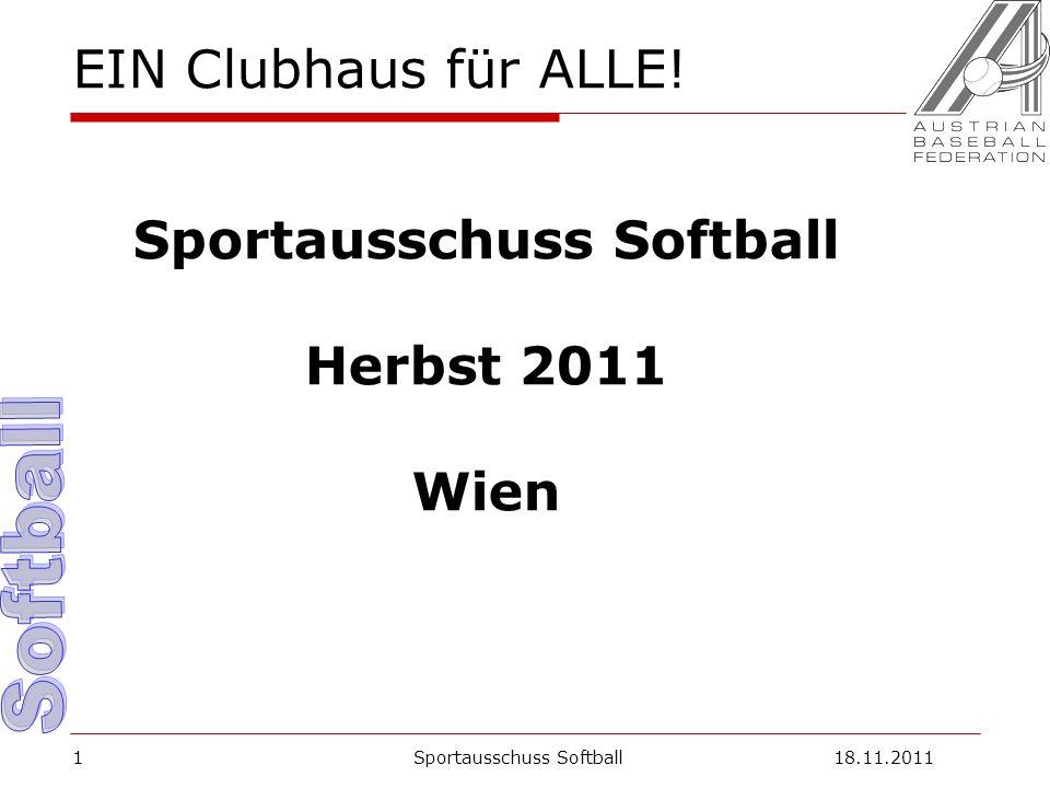 1 EIN Clubhaus für ALLE! Sportausschuss Softball Herbst 2011 Wien Sportausschuss Softball18.11.2011