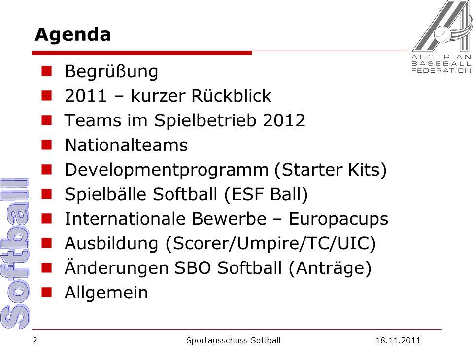2 Agenda Begrüßung 2011 – kurzer Rückblick Teams im Spielbetrieb 2012 Nationalteams Developmentprogramm (Starter Kits) Spielbälle Softball (ESF Ball) Internationale Bewerbe – Europacups Ausbildung (Scorer/Umpire/TC/UIC) Änderungen SBO Softball (Anträge) Allgemein Sportausschuss Softball18.11.2011