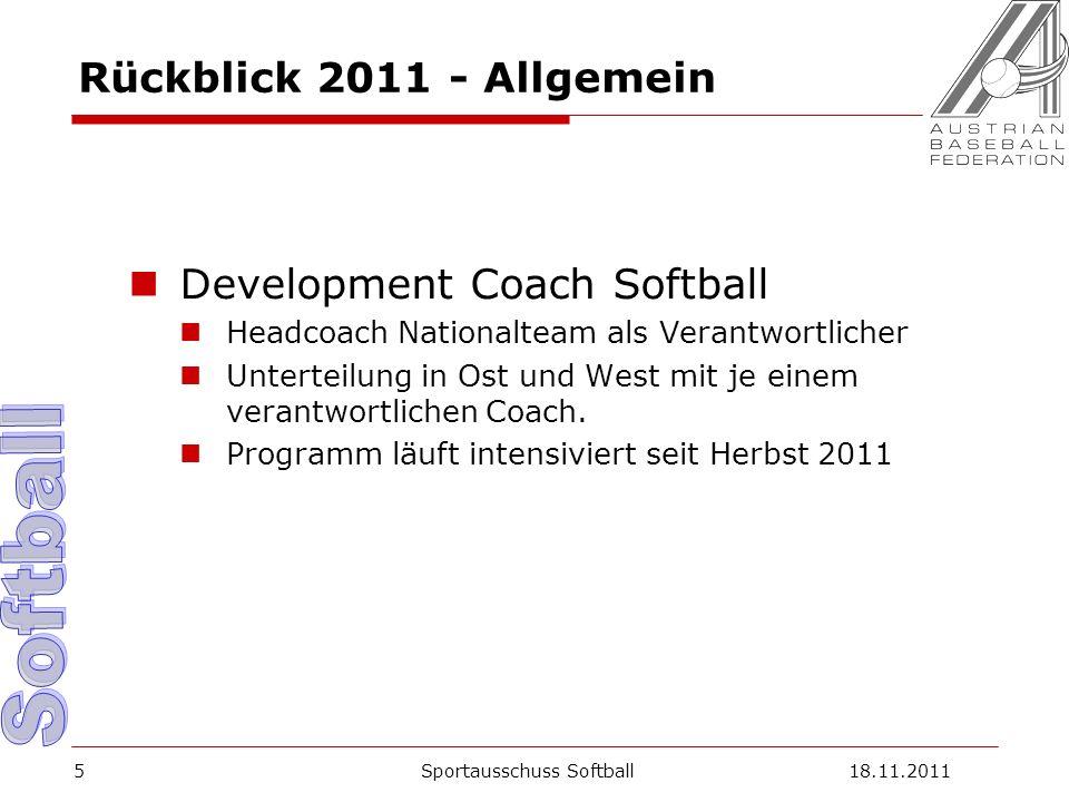 5 Rückblick 2011 - Allgemein Development Coach Softball Headcoach Nationalteam als Verantwortlicher Unterteilung in Ost und West mit je einem verantwortlichen Coach.