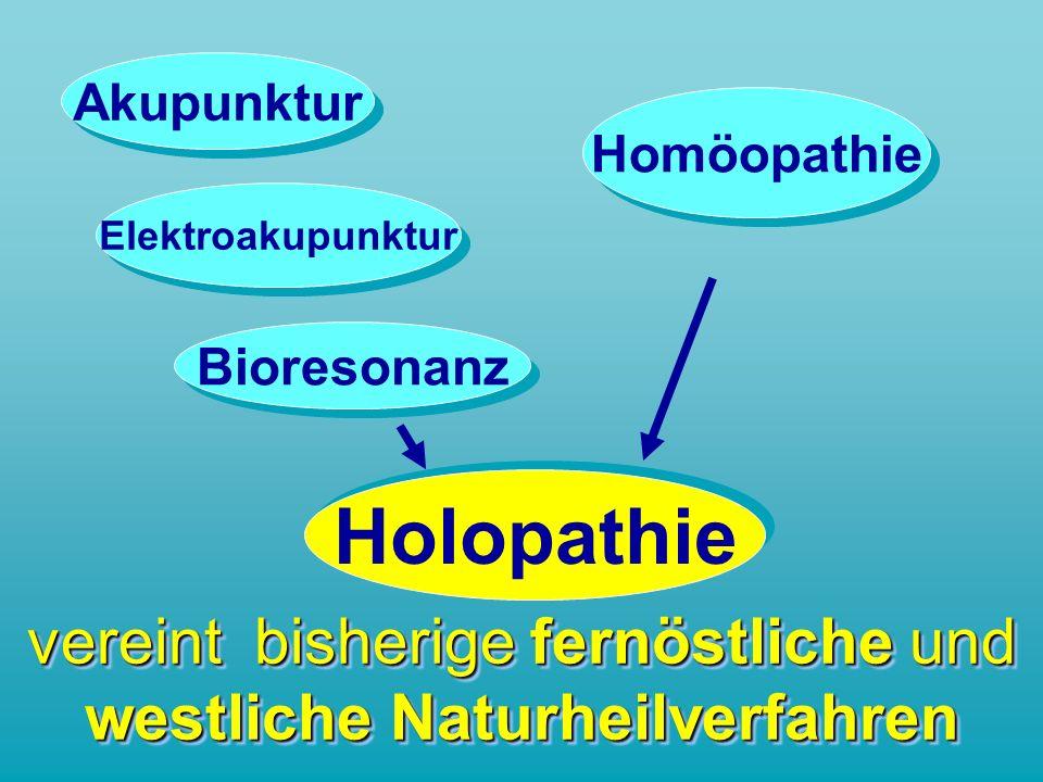 vereint bisherige fernöstliche und westliche Naturheilverfahren Homöopathie Bioresonanz Akupunktur Elektroakupunktur Holopathie