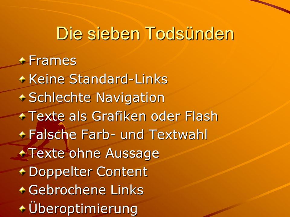 Die sieben Todsünden Frames Keine Standard-Links Schlechte Navigation Texte als Grafiken oder Flash Falsche Farb- und Textwahl Texte ohne Aussage Dopp