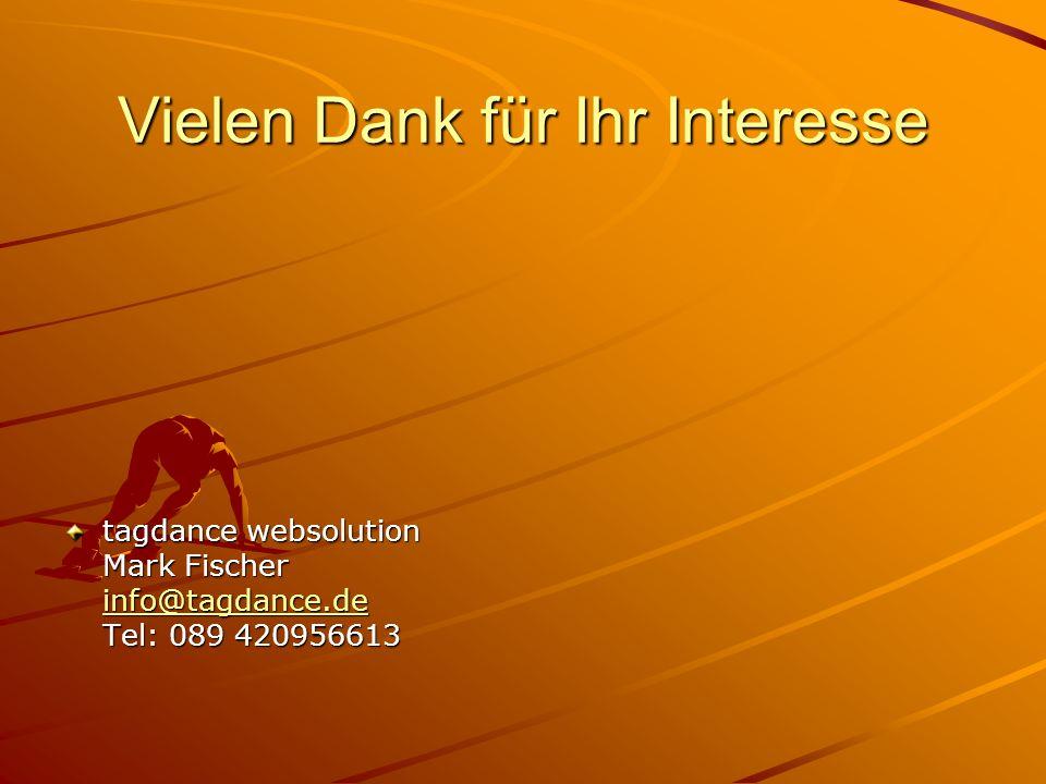 Vielen Dank für Ihr Interesse tagdance websolution Mark Fischer info@tagdance.de Tel: 089 420956613 info@tagdance.de