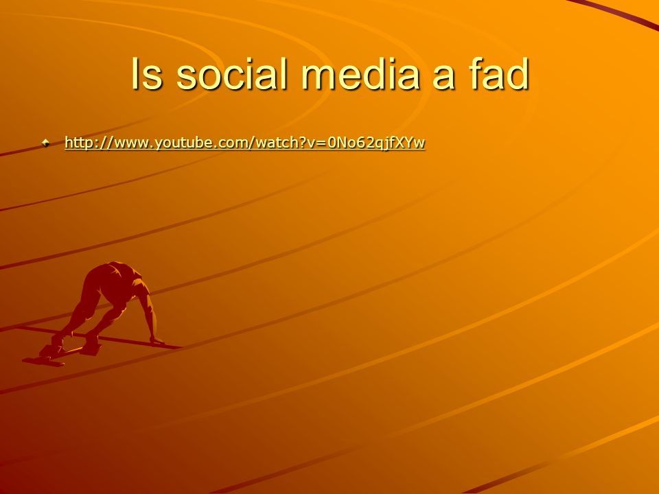 Is social media a fad http://www.youtube.com/watch?v=0No62qjfXYw