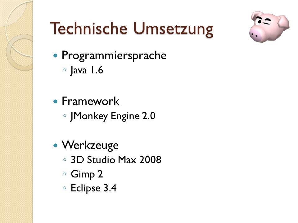Technische Umsetzung Programmiersprache Java 1.6 Framework JMonkey Engine 2.0 Werkzeuge 3D Studio Max 2008 Gimp 2 Eclipse 3.4