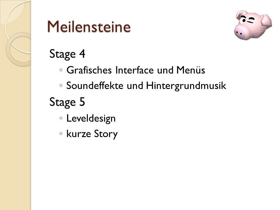 Meilensteine Stage 4 Grafisches Interface und Menüs Soundeffekte und Hintergrundmusik Stage 5 Leveldesign kurze Story