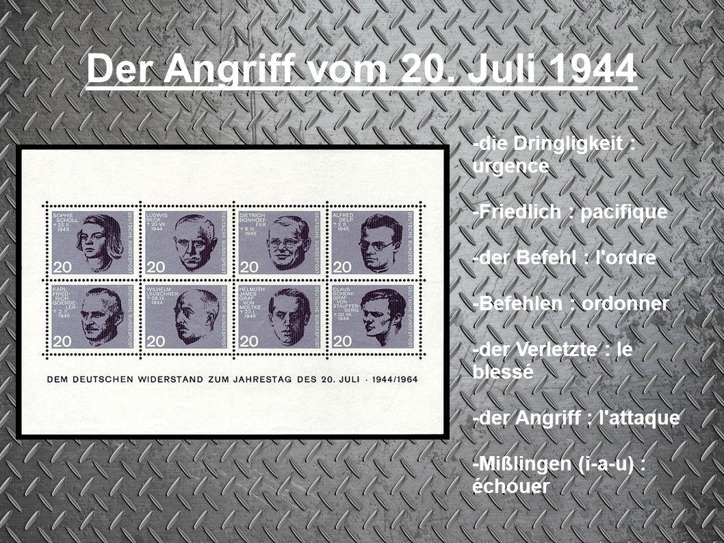 Der Angriff vom 20. Juli 1944 -die Dringligkeit : urgence -Friedlich : pacifique -der Befehl : l'ordre -Befehlen : ordonner -der Verletzte : le blessé