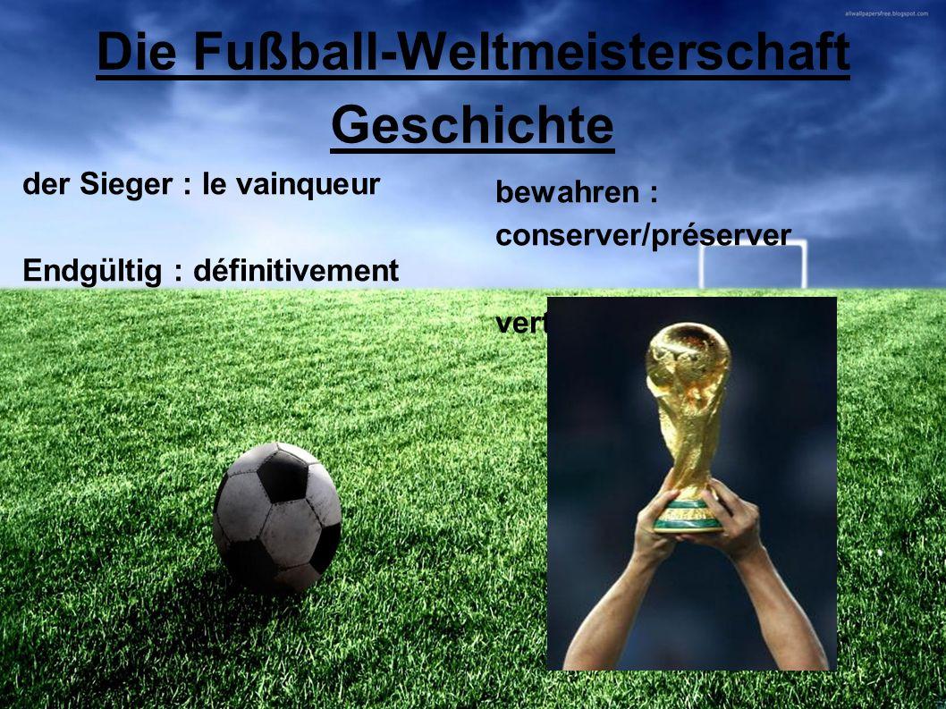 Die Fußball-Weltmeisterschaft Geschichte der Sieger : le vainqueur Endgültig : définitivement bewahren : conserver/préserver vertreten : représenter