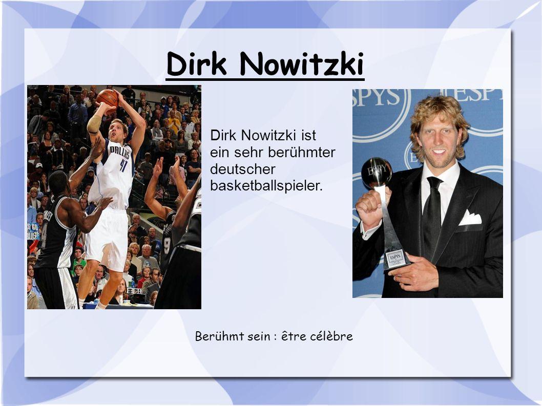 Dirk Nowitzki Dirk Nowitzki ist ein sehr berühmter deutscher basketballspieler. Berühmt sein : être célèbre
