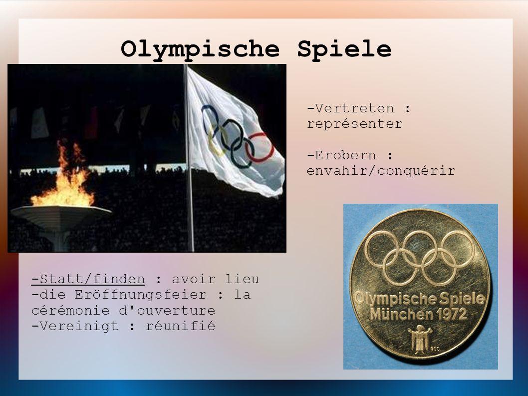 Olympische Spiele -Vertreten : représenter -Erobern : envahir/conquérir -Statt/finden : avoir lieu -die Eröffnungsfeier : la cérémonie d'ouverture -Ve