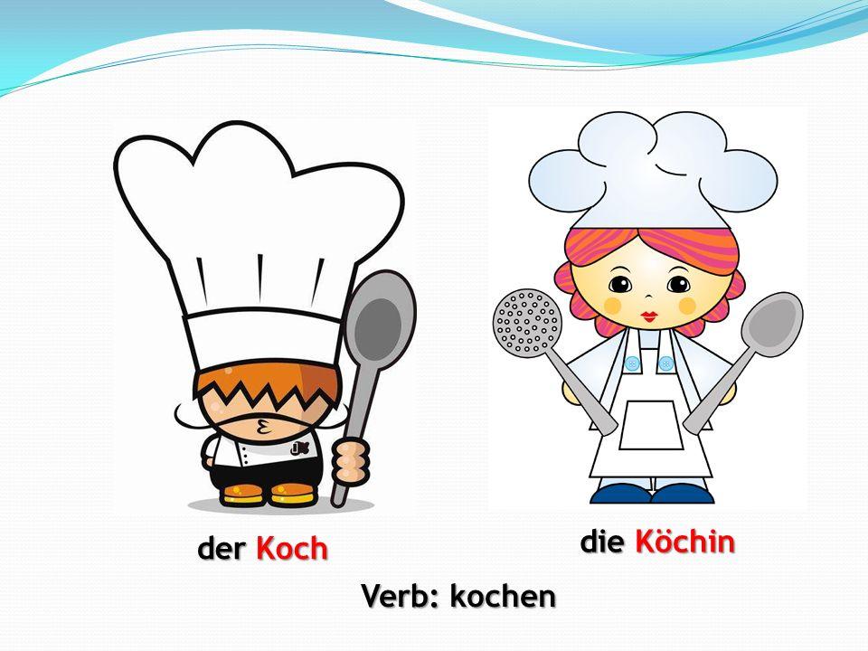 der Koch die Köchin Verb: kochen