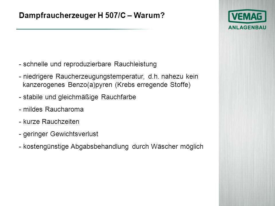 Dampfraucherzeuger H 507/C – Warum? - schnelle und reproduzierbare Rauchleistung - niedrigere Raucherzeugungstemperatur, d.h. nahezu kein kanzerogenes