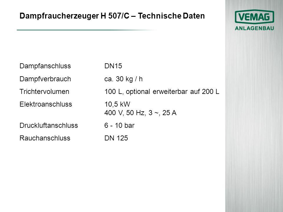 Dampfraucherzeuger H 507/C – Technische Daten DampfanschlussDN15 Dampfverbrauchca. 30 kg / h Trichtervolumen100 L, optional erweiterbar auf 200 L Elek