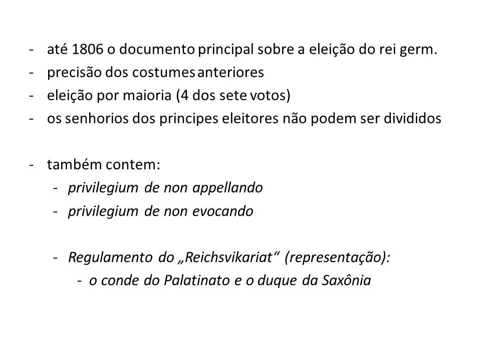 -até 1806 o documento principal sobre a eleição do rei germ.
