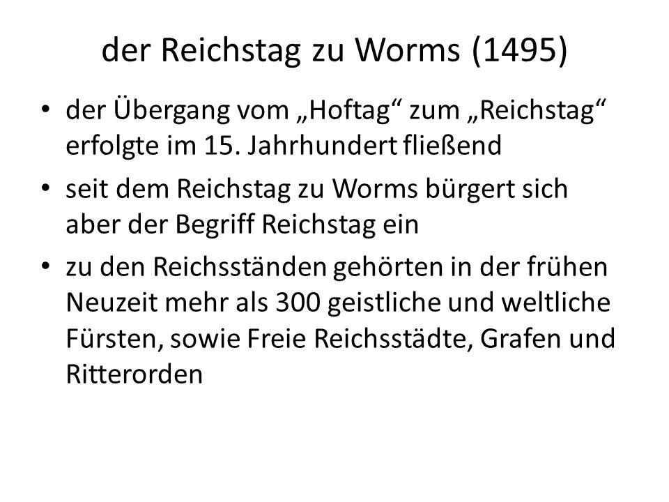 der Reichstag zu Worms (1495) der Übergang vom Hoftag zum Reichstag erfolgte im 15.