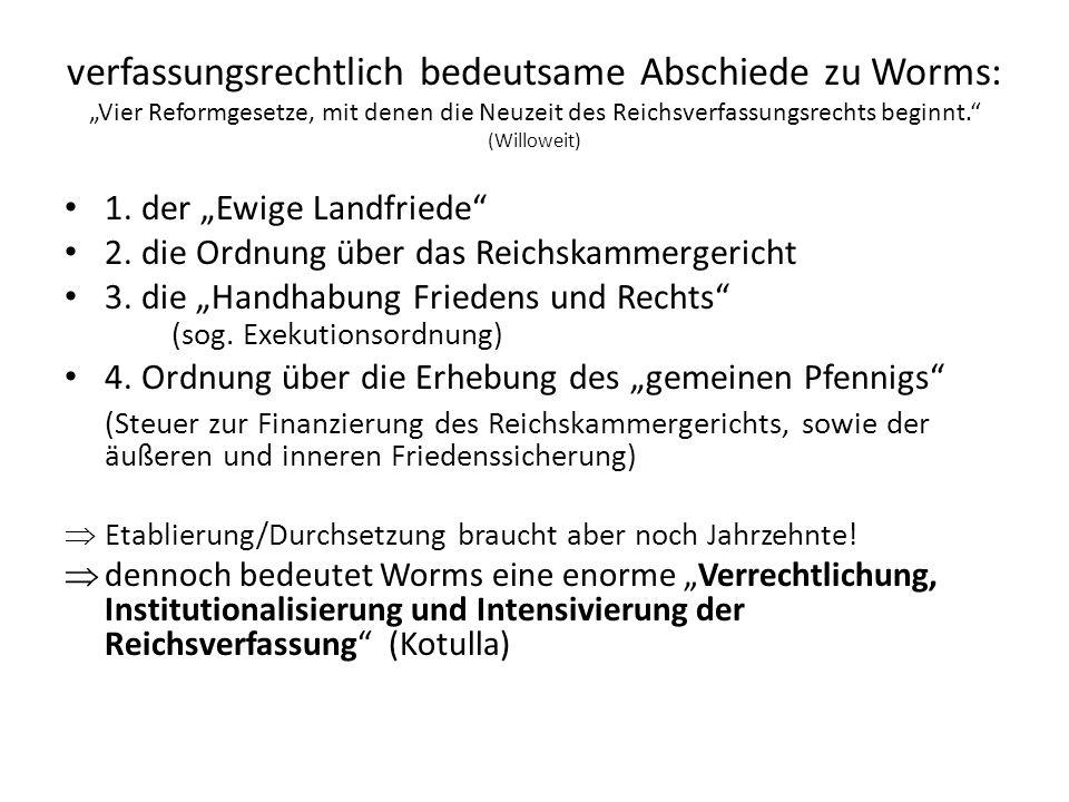 verfassungsrechtlich bedeutsame Abschiede zu Worms: Vier Reformgesetze, mit denen die Neuzeit des Reichsverfassungsrechts beginnt.