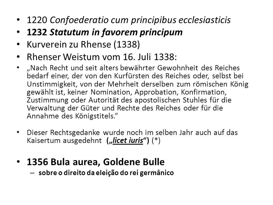 1220 Confoederatio cum principibus ecclesiasticis 1232 Statutum in favorem principum Kurverein zu Rhense (1338) Rhenser Weistum vom 16.