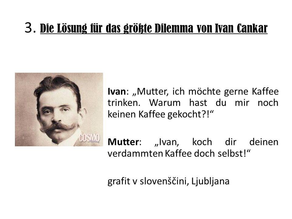 3. Die Lösung für das größte Dilemma von Ivan Cankar Ivan: Mutter, ich möchte gerne Kaffee trinken.