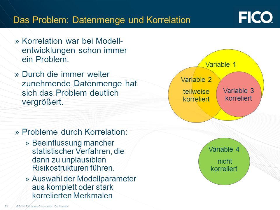 © 2010 Fair Isaac Corporation. Confidential. 12 Das Problem: Datenmenge und Korrelation »Korrelation war bei Modell- entwicklungen schon immer ein Pro