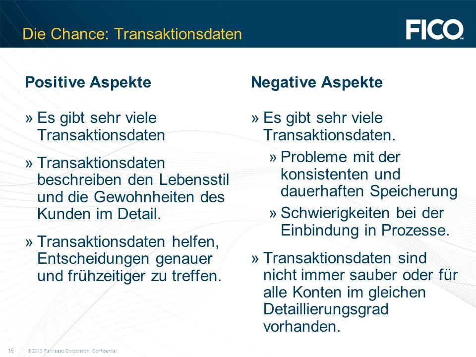 © 2010 Fair Isaac Corporation. Confidential. 15 Die Chance: Transaktionsdaten »Es gibt sehr viele Transaktionsdaten »Transaktionsdaten beschreiben den