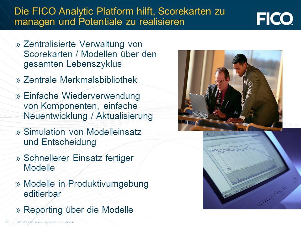 © 2010 Fair Isaac Corporation. Confidential. 27 Die FICO Analytic Platform hilft, Scorekarten zu managen und Potentiale zu realisieren »Zentralisierte