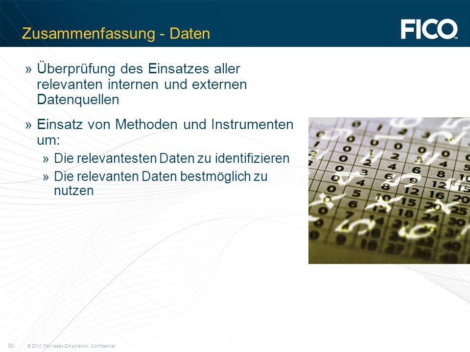 © 2010 Fair Isaac Corporation. Confidential. 30 Zusammenfassung - Daten »Überprüfung des Einsatzes aller relevanten internen und externen Datenquellen