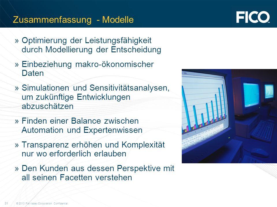 © 2010 Fair Isaac Corporation. Confidential. 31 Zusammenfassung - Modelle »Optimierung der Leistungsfähigkeit durch Modellierung der Entscheidung »Ein