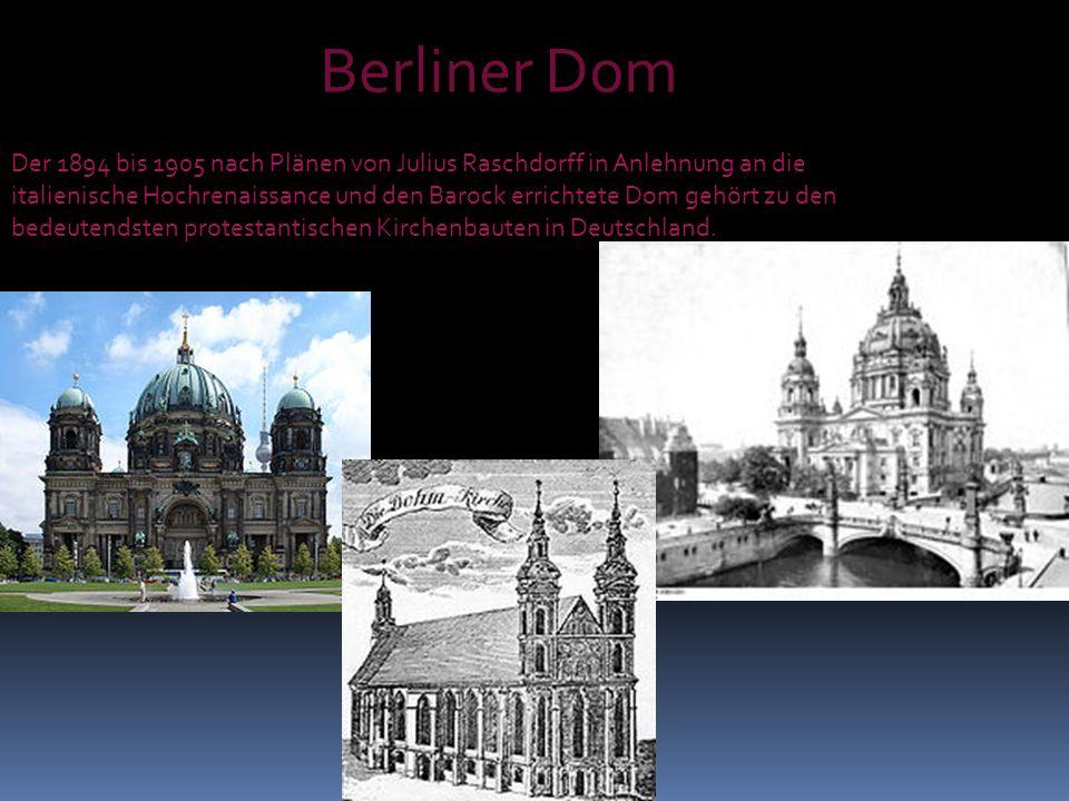 Der 1894 bis 1905 nach Plänen von Julius Raschdorff in Anlehnung an die italienische Hochrenaissance und den Barock errichtete Dom gehört zu den bedeu