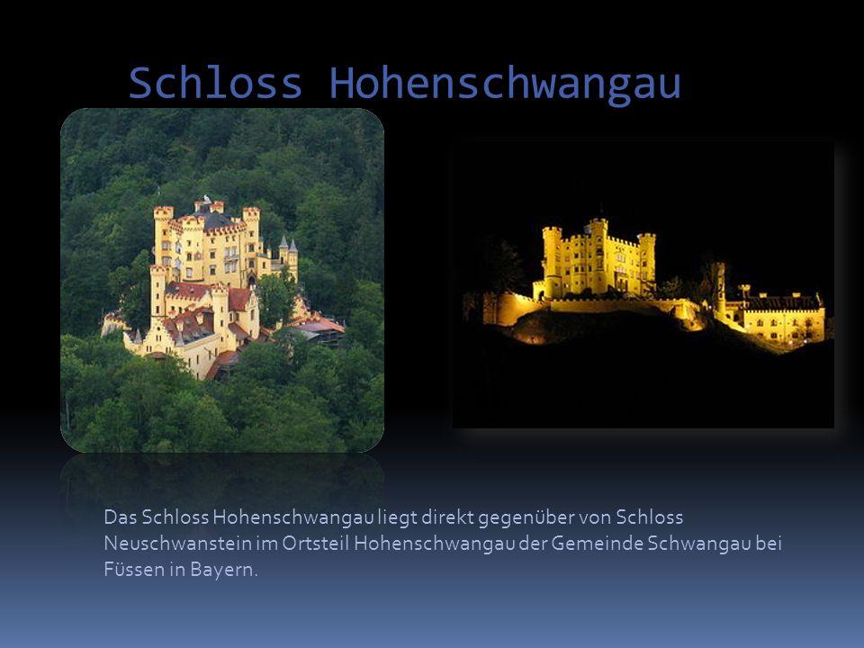 Schloss Hohenschwangau Das Schloss Hohenschwangau liegt direkt gegenüber von Schloss Neuschwanstein im Ortsteil Hohenschwangau der Gemeinde Schwangau