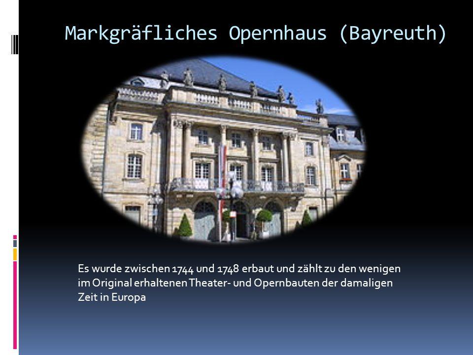 Markgräfliches Opernhaus (Bayreuth) Es wurde zwischen 1744 und 1748 erbaut und zählt zu den wenigen im Original erhaltenen Theater- und Opernbauten de