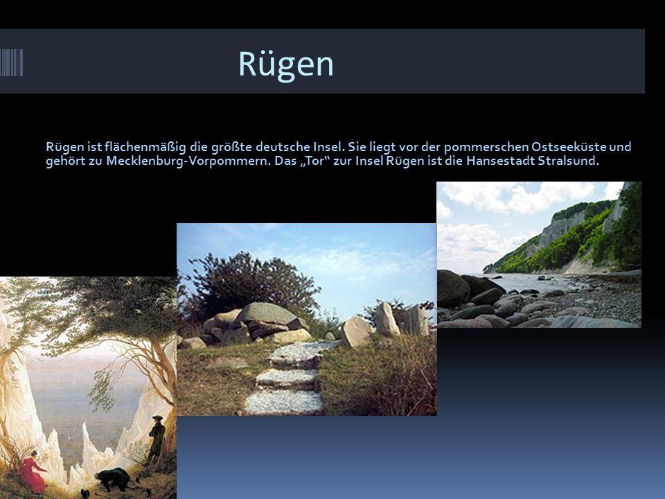 Rügen Rügen ist flächenmäßig die größte deutsche Insel. Sie liegt vor der pommerschen Ostseeküste und gehört zu Mecklenburg-Vorpommern. Das Tor zur In