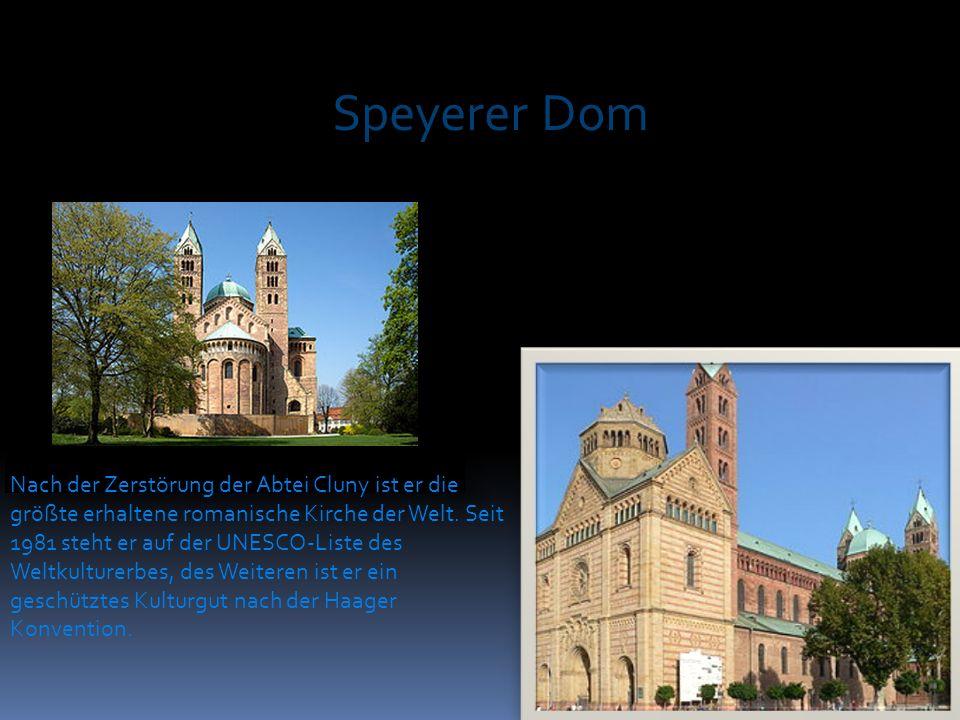 Speyerer Dom Nach der Zerstörung der Abtei Cluny ist er die größte erhaltene romanische Kirche der Welt. Seit 1981 steht er auf der UNESCO-Liste des W