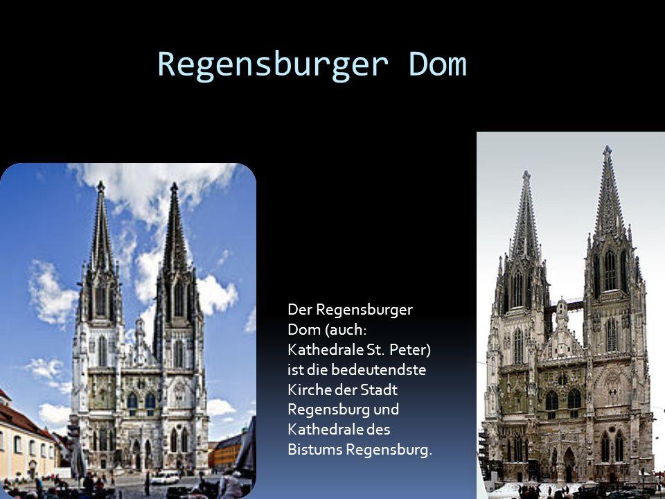 Regensburger Dom Der Regensburger Dom (auch: Kathedrale St. Peter) ist die bedeutendste Kirche der Stadt Regensburg und Kathedrale des Bistums Regensb