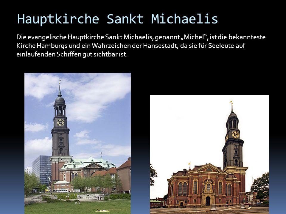 Hauptkirche Sankt Michaelis Die evangelische Hauptkirche Sankt Michaelis, genannt Michel, ist die bekannteste Kirche Hamburgs und ein Wahrzeichen der