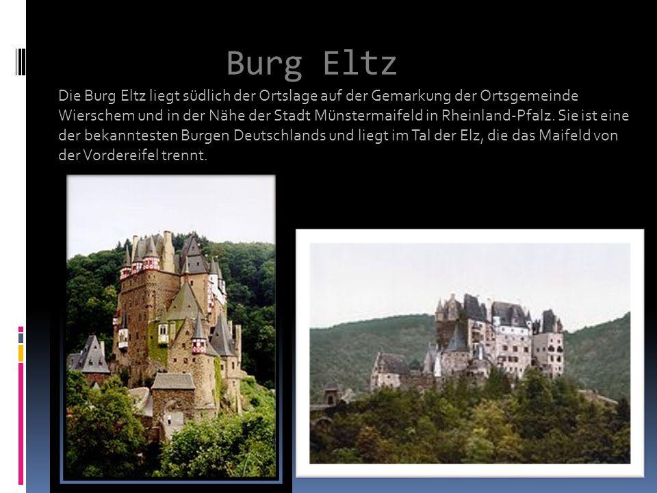 Burg Eltz Die Burg Eltz liegt südlich der Ortslage auf der Gemarkung der Ortsgemeinde Wierschem und in der Nähe der Stadt Münstermaifeld in Rheinland-