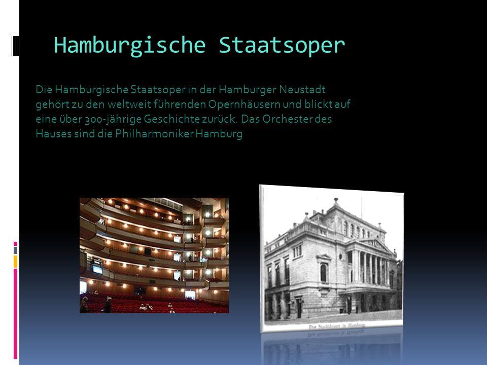 Hamburgische Staatsoper Die Hamburgische Staatsoper in der Hamburger Neustadt gehört zu den weltweit führenden Opernhäusern und blickt auf eine über 3