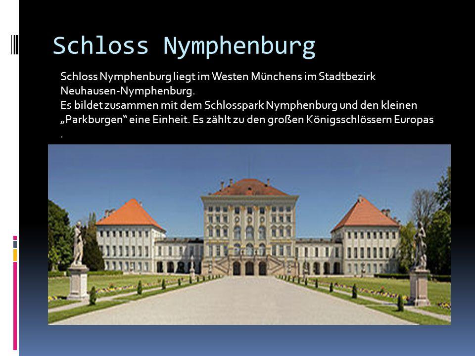Schloss Nymphenburg Schloss Nymphenburg liegt im Westen Münchens im Stadtbezirk Neuhausen-Nymphenburg. Es bildet zusammen mit dem Schlosspark Nymphenb