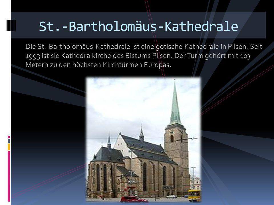 Die St.-Bartholomäus-Kathedrale ist eine gotische Kathedrale in Pilsen. Seit 1993 ist sie Kathedralkirche des Bistums Pilsen. Der Turm gehört mit 103