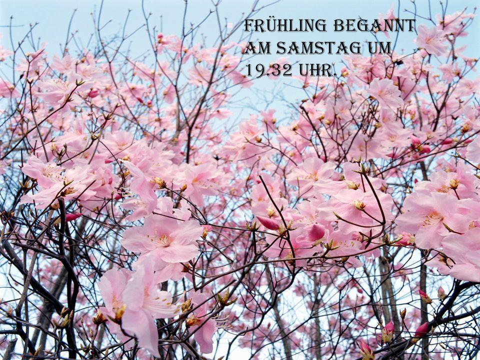 Frühling begannt am Samstag um 19.32 Uhr.