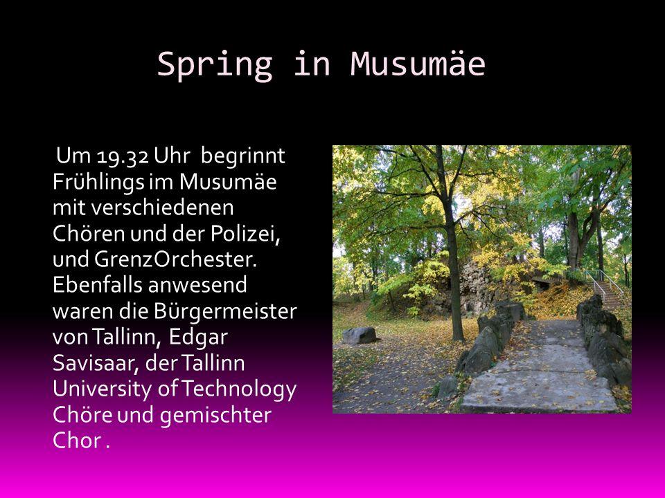 Spring in Musumäe Um 19.32 Uhr begrinnt Frühlings im Musumäe mit verschiedenen Chören und der Polizei, und GrenzOrchester.