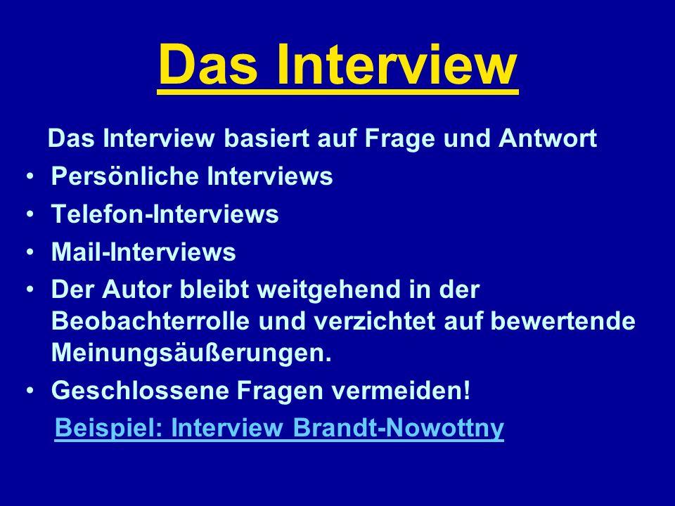Das Interview Das Interview basiert auf Frage und Antwort Persönliche Interviews Telefon-Interviews Mail-Interviews Der Autor bleibt weitgehend in der