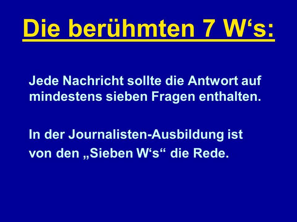 Die berühmten 7 Ws: Jede Nachricht sollte die Antwort auf mindestens sieben Fragen enthalten. In der Journalisten-Ausbildung ist von den Sieben Ws die