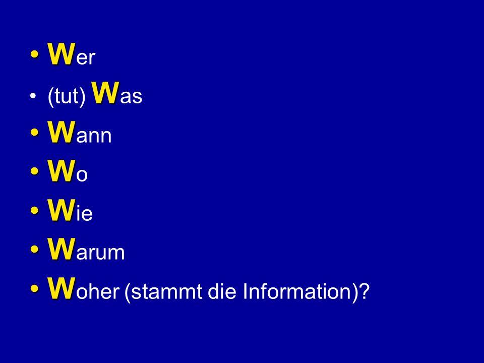 WW er W(tut) W as WW ann WW o WW ie WW arum WW oher (stammt die Information)?