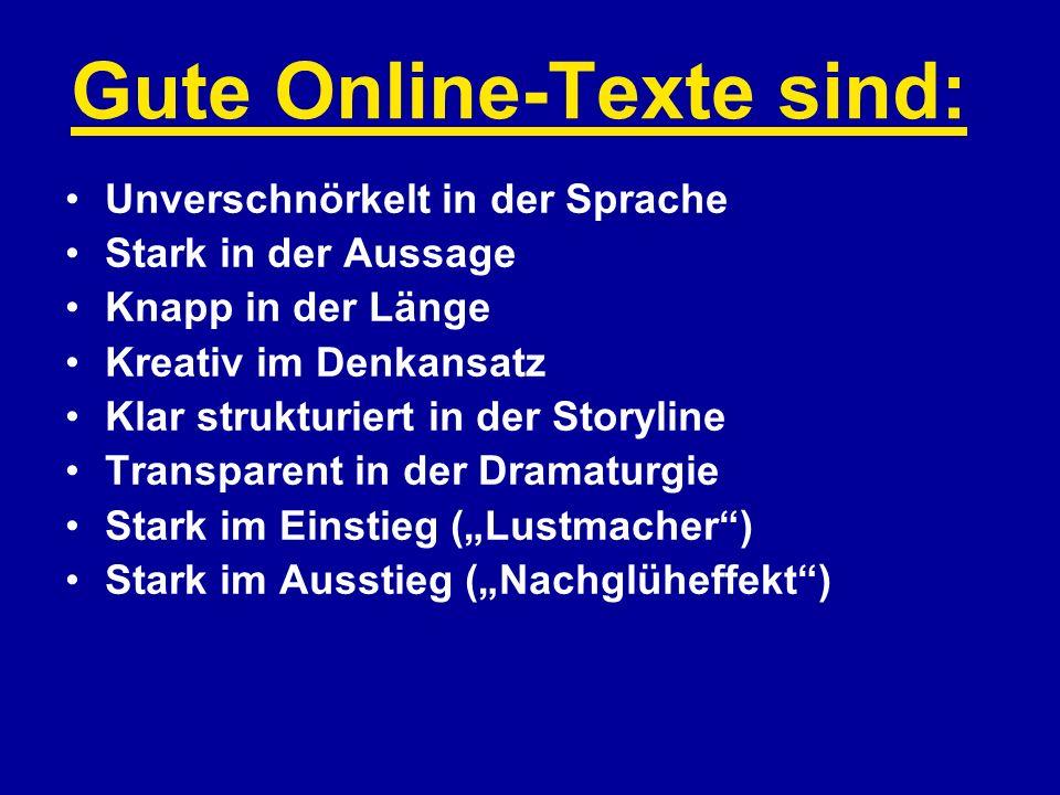 Gute Online-Texte sind: Unverschnörkelt in der Sprache Stark in der Aussage Knapp in der Länge Kreativ im Denkansatz Klar strukturiert in der Storylin