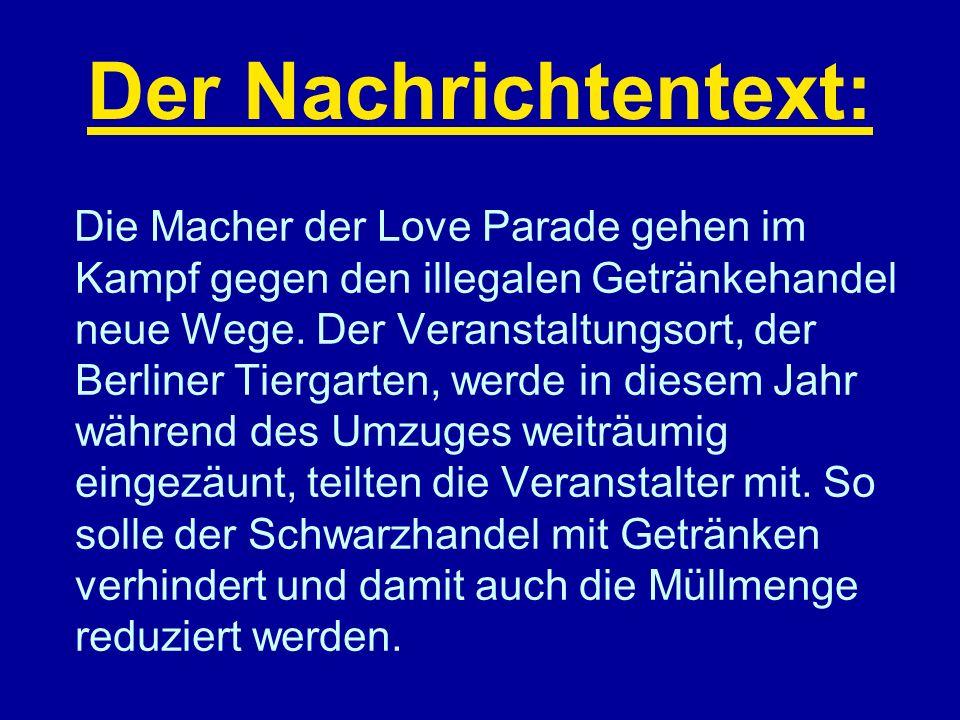 Der Nachrichtentext: Die Macher der Love Parade gehen im Kampf gegen den illegalen Getränkehandel neue Wege. Der Veranstaltungsort, der Berliner Tierg