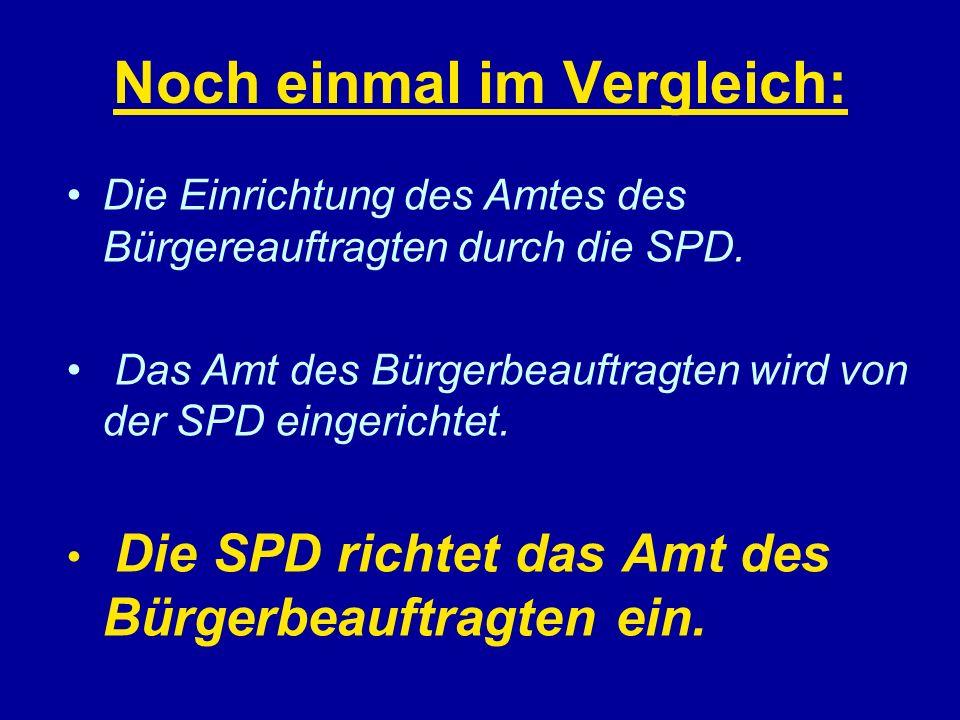 Noch einmal im Vergleich: Die Einrichtung des Amtes des Bürgereauftragten durch die SPD. Das Amt des Bürgerbeauftragten wird von der SPD eingerichtet.