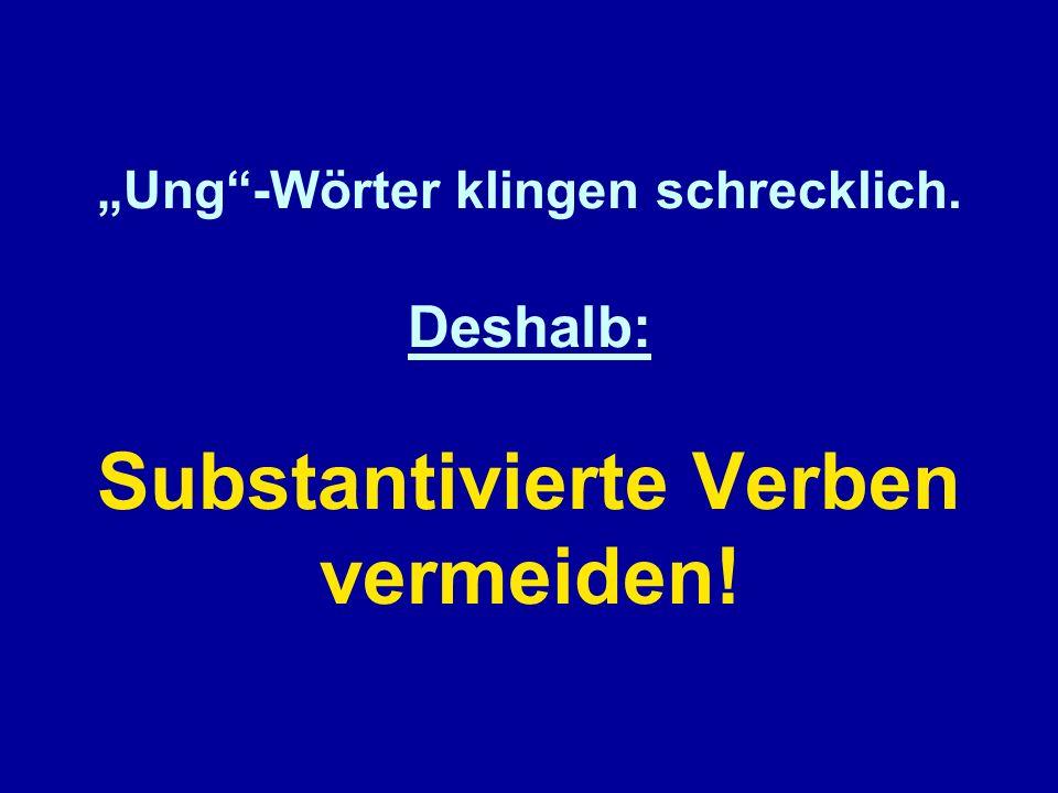 Ung-Wörter klingen schrecklich. Deshalb: Substantivierte Verben vermeiden!
