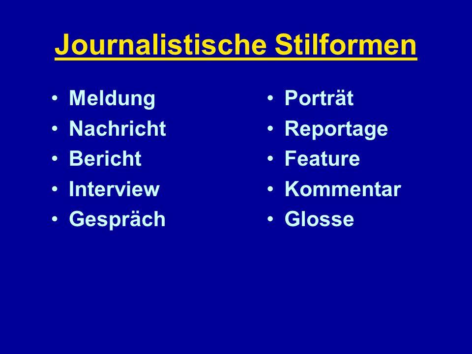 Journalistische Stilformen Meldung Nachricht Bericht Interview Gespräch Porträt Reportage Feature Kommentar Glosse