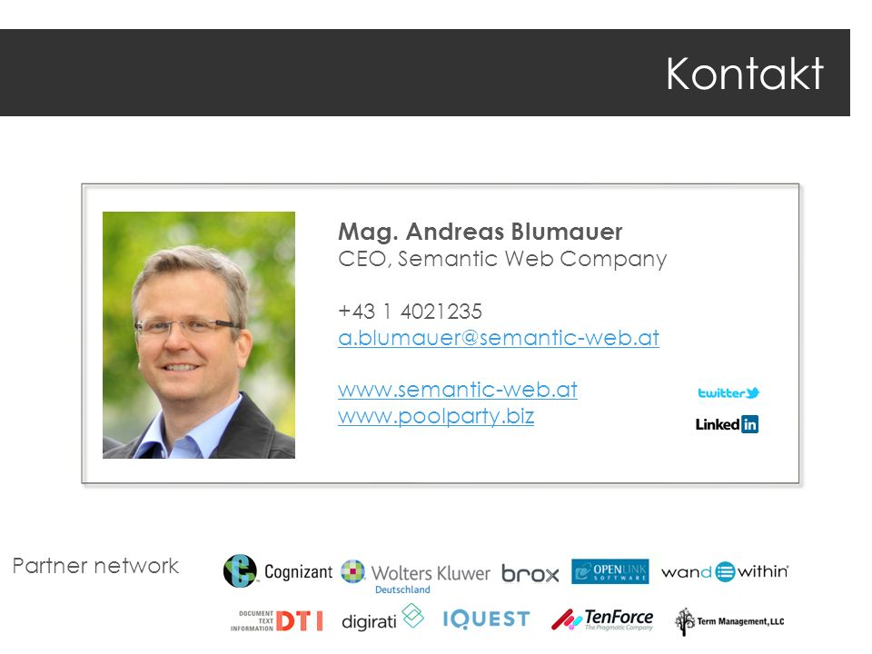 Kontakt Mag. Andreas Blumauer CEO, Semantic Web Company +43 1 4021235 a.blumauer@semantic-web.at www.semantic-web.at www.poolparty.biz Partner network