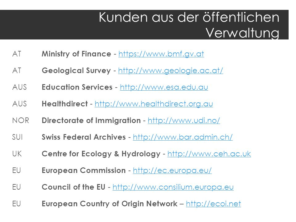 Kunden aus der öffentlichen Verwaltung AT Ministry of Finance - https://www.bmf.gv.athttps://www.bmf.gv.at AT Geological Survey - http://www.geologie.
