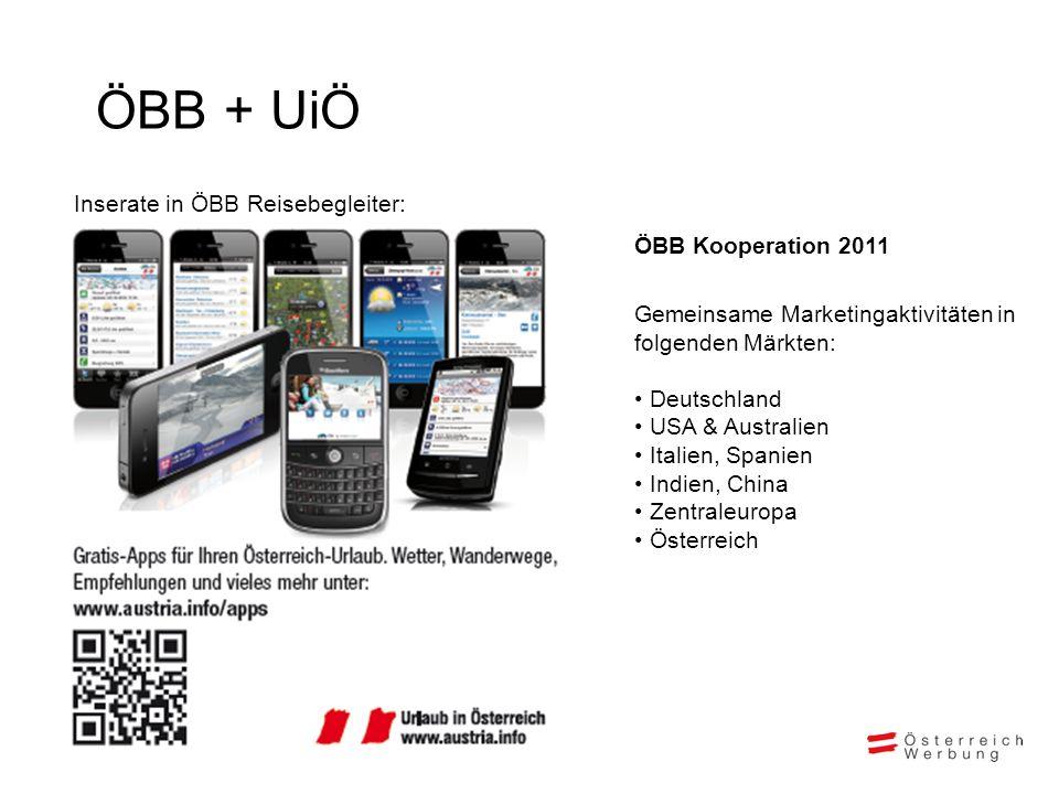 ÖBB + UiÖ ÖBB Kooperation 2011 Gemeinsame Marketingaktivitäten in folgenden Märkten: Deutschland USA & Australien Italien, Spanien Indien, China Zentr